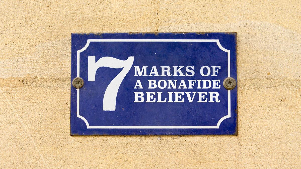 7 Marks of a Bonafide Believer